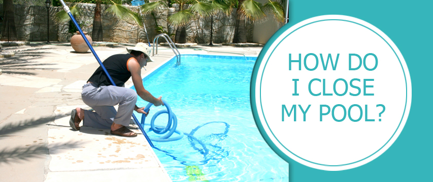 Everything You Ll Need To Close Your Pool This Fall