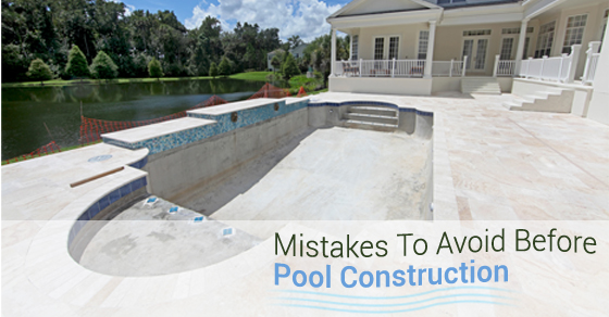 Mistakes To Avoid Before Pool Construction