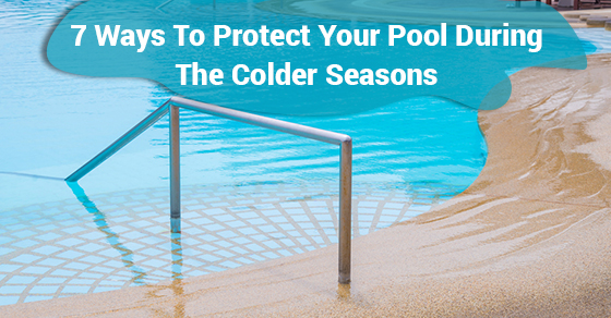 7 Ways To Protect Your Pool During The Colder Seasons