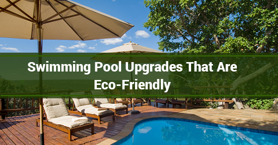 Swimming Pool Upgrades That Are Eco-Friendly