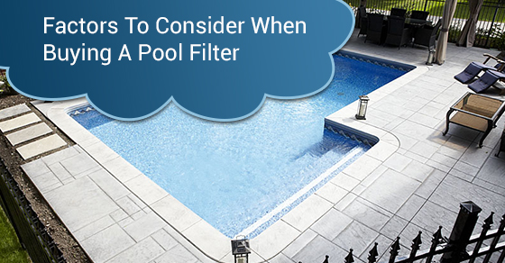 Factors To Consider When Buying A Pool Filter