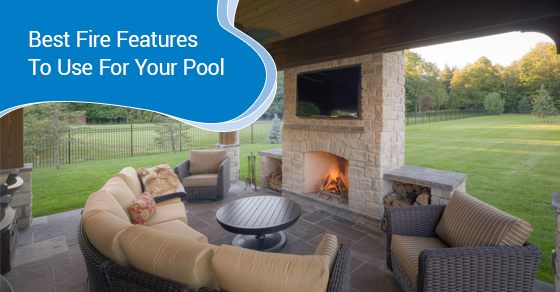 Best Fire Features To Use For Your Pool