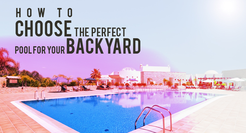 Choose Perfect Pool For Your Backyard