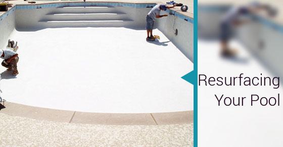 Resurfacing Your Pool