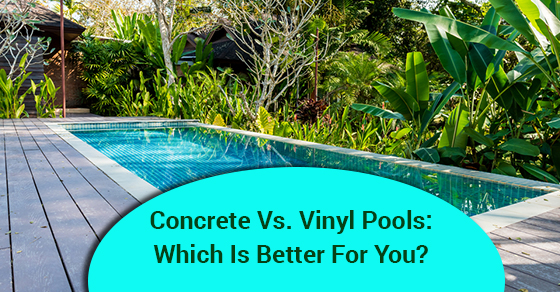 Concrete Vs. Vinyl Pools: Which Is Better For You?