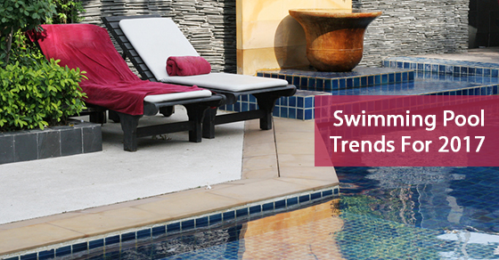 Swimming Pool Trends For 2017