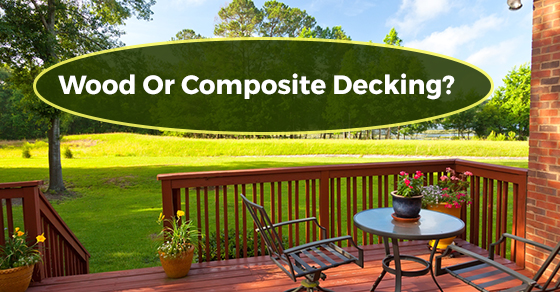 Wood Or Composite Decking?