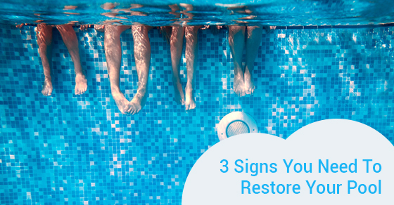 3 Signs You Need To Restore Your Pool
