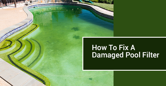 How To Fix A Damaged Pool Filter