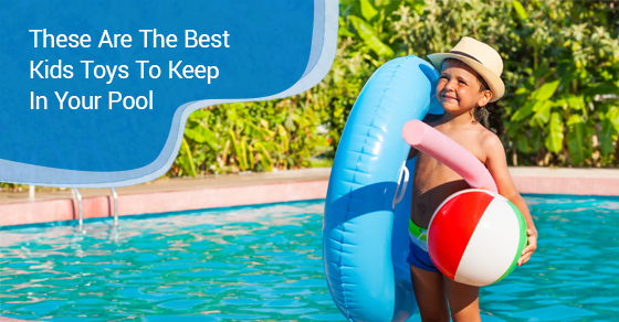These Are The Best Kids Toys To Keep In Your Pool