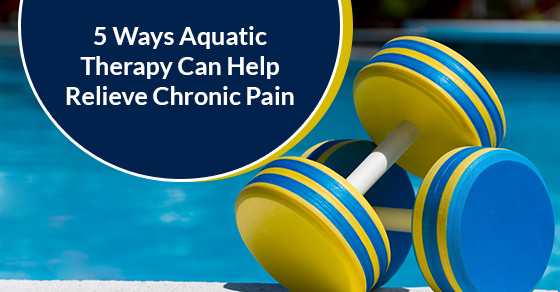 5 Ways Aquatic Therapy Can Help Relieve Chronic Pain
